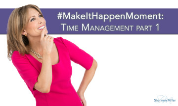 #MakeItHappenMoment: Time Management Part 1
