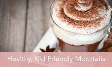 Healthy Kid Friendly Mocktails